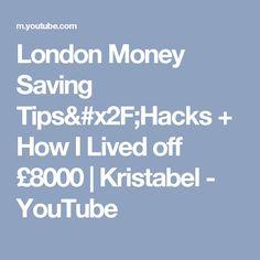London Money Saving Tips/Hacks + How I Lived off £8000 | Kristabel - YouTube