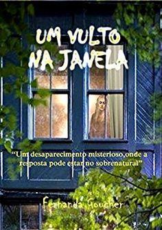 """Um vulto na janela: """"Um desaparecimento misterioso, onde a resposta pode estar no sobrenatural"""" eBook: Fernanda Goucher: Amazon.com.br: Loja Kindle"""