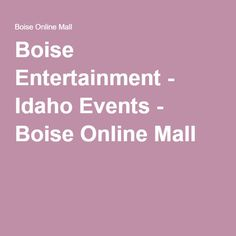 Boise Entertainment - Idaho Events - Boise Online Mall