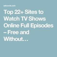 Top 22+ Sites to Watch TV Shows Online Full Episodes – Free and Without…