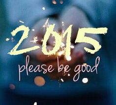 2015 please be good new years new year happy new year new years quotes new years comments 2015 new year 2015 happy new year 2015 happy new year quotes