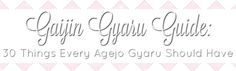 Eternise-moi ♥ Lizzie Beee: 30 Things Every Agejo Gyaru Should Have