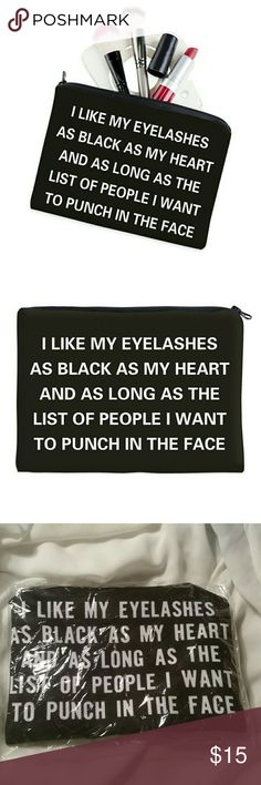 """NEW Eyelashes Black As My Heart Script Makeup Bag Brand New in packaging cosmetics/brush bag, solid black with white text """"I LIKE MY EYELASHES AS BLACK AS MY HEART AND AS LONG AS THE LIST OF PEOPLE I WANT TO PUNCH IN THE FACE"""", so true, lol ;)  Sturdy nylon material, lettering woven in, not printed, so it won't come off. 8"""" wide, 6"""" tall, enough room for lots of stuff, especially mascara. Black zipper closure. Makes a great gift, even for yourself! ♡  Thank you for visiting, happy poshing…"""