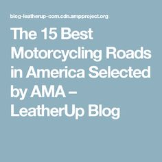 The 15 Best Motorcycling Roads in America Selected by AMA – LeatherUp Blog