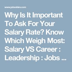 Why Is It Important To Ask For Your Salary Rate? Know Which Weigh Most: Salary VS Career : Leadership : Jobs & Hire Leadership, Career, Positivity, Geek, Amp, Entertainment, Film, Music, Books