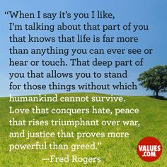 —Fred Rogers television host, educator, minister, songwriter.
