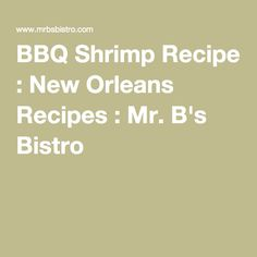 BBQ Shrimp Recipe : New Orleans Recipes : Mr. B's Bistro