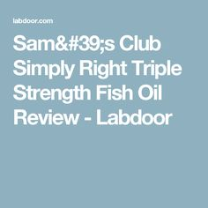 Sam's Club Simply Right Triple Strength Fish Oil Review - Labdoor