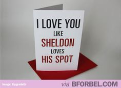 """I love you like Sheldon loves his Spot"""