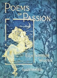 detroitlib:  Cover ofPoems of Passion by Ella Wheeler Wilcox. Chicago, New York, and San Francisco: Belford, Clarke & Co., 1888.