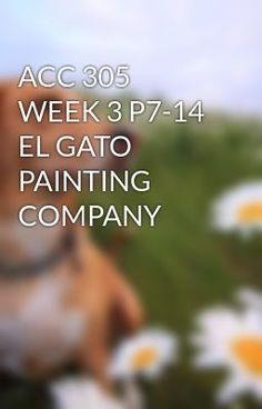 ACC 305 WEEK 3 P7-14 EL GATO PAINTING COMPANY #wattpad #short-story