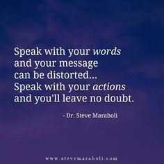Actions will always speak louder than words