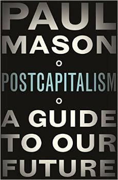 Paul Mason's Postcapitalism is a book for our times—and the decades ahead.