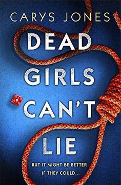 Dead Girls Can't Lie by Carys Jones, http://www.amazon.co.uk/dp/B071HG2RPS/ref=cm_sw_r_pi_dp_x_03qBzbQTSJN6S