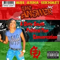 Miss Aisha Sekhmet | The Answer ....a dirty south political rap conversation | CD Baby Music Store