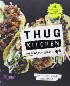 Thug Kitchen: The Official Cookbook: Eat Like You Give a F*ck $4.99