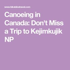 Canoeing in Canada: Don't Miss a Trip to Kejimkujik NP