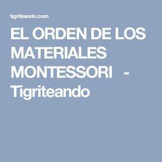 EL ORDEN DE LOS MATERIALES MONTESSORI  - Tigriteando