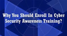 Why You Should Enroll In Cyber Security Awareness Training