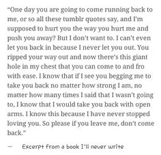 Sad Love Quotes : QUOTATION – Image : Quotes Of the day – Life Quote Excerpt from a book I'll never write Sharing is Caring Sad Love Quotes, True Quotes, Quotes To Live By, Deep Quotes, Qoutes, Heartbroken Quotes, Heartbreak Quotes, Word Porn, Poetry Quotes