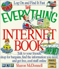 The Everything Internet Book: Talk to Your Friends, Shop for Bargains, Find the Information You Need, and Get Free, Cool Stuff Online (Everything (Adams Media Corporation)) by Sharon McDonnell,http://www.amazon.com/dp/1580620736/ref=cm_sw_r_pi_dp_2OSBsb0J3Y3ZT3BS