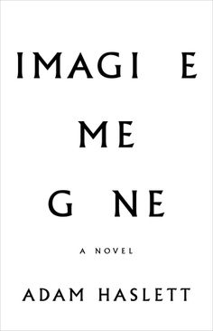 Imagine Me Gone  A family, a history of mental illness, well written. Moved when I read it, three weeks later I had forgotten the plot and had to read reviews to remind myself. Maybe the intense relationships/actions within a family destroyed by depression caused me to block it out. Maybe not.