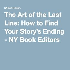 The Art of the Last Line: How to Find Your Story's Ending - NY Book Editors