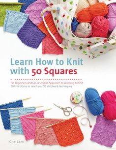 Learn how to knit with 50 squares : for beginners and up, a unique approach to learning to knit