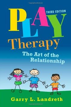 Play Therapy: The Art of the Relationship by Garry L. Landreth.  Details Landreth's Child-Centered Play Therapy model, which stresses the importance of understanding the child's world and perspective.