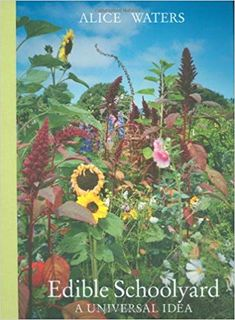 Edible Schoolyard: A Universal Idea: Alice Waters, David Liittschwager: 9780811862806: Amazon.com: Books