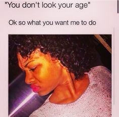 Seriously tho! Ppl be thinking I'm 15 when I'm really 22 lol