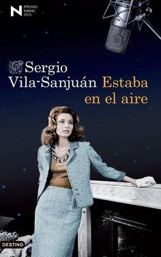 Estaba en el aire, de Sergio Vila-Sanjuan. Premio Nadal 2013. Ediciones Destino. 19.50 €