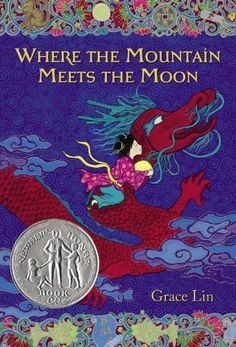 Where the Mountain Meets the Moon by Grace Lin. Wonderful book. A Chinese girl heads out on a quest to help her family. Newbery Honor Winner. Good gift book for girl in grades 3-6. #China #girls #books