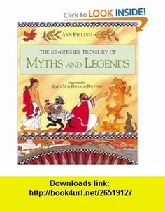 The Kingfisher Treasury of Myths and Legends (9780753456354) Ann Pilling, Kady MacDonald Denton , ISBN-10: 0753456354  , ISBN-13: 978-0753456354 ,  , tutorials , pdf , ebook , torrent , downloads , rapidshare , filesonic , hotfile , megaupload , fileserve