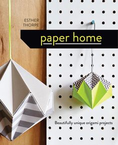Paper Home press preview  With a distinctly graphic aesthetic, Esther Thorpe's first book Paper Home contains step-by-step instructions for 15 stunning origami projects for the home. Paper Home is published by Pavilion 9 June 2016. This is a press preview.