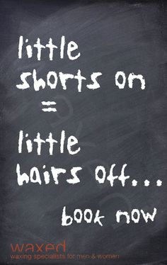 little shorts on = little hairs off book now http://www.waxed.com.au/book.html