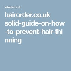hairorder.co.uk solid-guide-on-how-to-prevent-hair-thinning