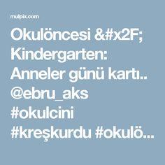 Okulöncesi / Kindergarten: Anneler günü kartı.. @ebru_aks  #okulcini #kreşkurdu #okulöncesi #okuloncesietkinlik #etkinlikpaylasimi ...