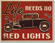 No Red Lights Rat Rod Vintage Sign Reproduction- Remembering the days when running your hot rod from red light to red light was something you could get away with. Now we have rat rods instead of hot r