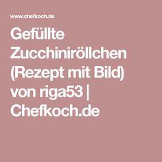 Gefüllte Zucchiniröllchen (Rezept mit Bild) von riga53 | Chefkoch.de