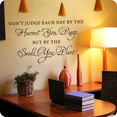 Judge Each Day by the Seeds You Plant (wall decal from WallWritten.com).
