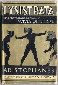 Lysistrata: the Humorous Classic of Wives on Strike by Aristophanes. Illustrations by Norman Lindsay | Illustrated Editions Company, New York | Octavo