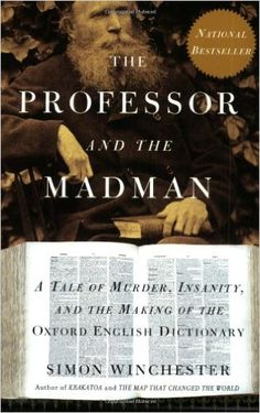 The Professor and the Madman: A Tale of Murder, Insanity, and the Making of The Oxford English Dictionary: Simon Winchester: 9780060994860: Amazon.com: Books