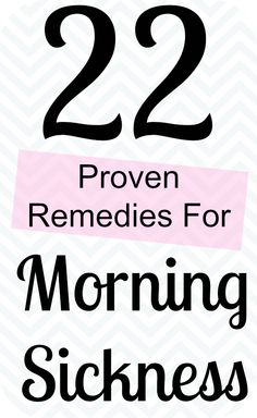 "Good to know for the future! ""22 proven morning sickness remedies- thank god, a few things I haven't tried yet. Grabbing a heating blanket now.. And a fan so I don't get too hot and get the whole ""outdoor cool breeze"" experience."""