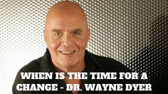 When is the time for a change? In this video dr. Wayne Dyer talks about this: http://brandonline.michaelkidzinski.ws/when-is-the-time-for-a-change-dr-wayne-dyer/ #inspiration #motivation