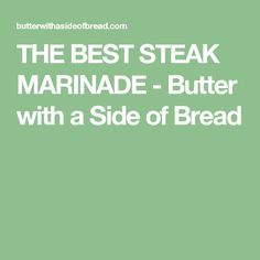 THE BEST STEAK MARINADE - Butter with a Side of Bread