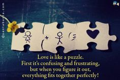 Love is like a Puzzle.. Solve it.. :)