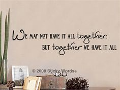 We may not have it all together but together we have it all ~~~ Sticky Words Wall Vinyl Lettering