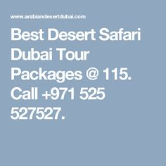 Best Desert Safari Dubai Tour Packages @ 115. Call +971 525 527527.