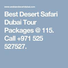 Best Desert Safari Dubai Tour Packages @ 115. Call +971 525 527527.